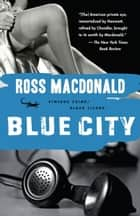 Blue City ebook by Ross Macdonald