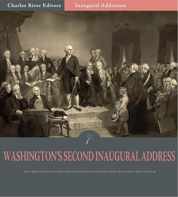 Inaugural Addresses: President George Washington's Seecond Inaugural Address (Illustrated Edition) 電子書籍 by George Washington