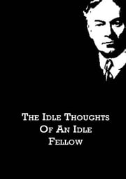 The Idle Thoughts Of An Idle Fellow ebook by Jerome K. Jerome
