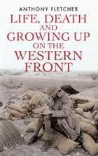 Life, Death, and Growing Up on the Western Front ebook by
