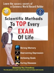 Scientific Methods to Top Every Exam of Life ebook by Dr.  Biswaroop Roy Chowdhury