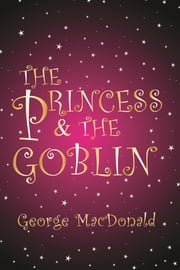 The Princess and the Goblin - [Special Illustrated Edition] [Free Audio Links] ebook by George MacDonald