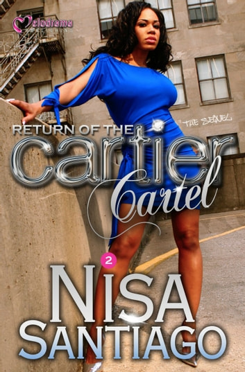 Return of the Cartier Cartel - Part 2 ebook by Nisa Santiago