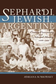 Sephardi, Jewish, Argentine: Community and National Identity ebook by Brodsky, Adriana M.