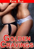 Golden Showers: Golden Cravings - Adult Material ebook by Katie Elle