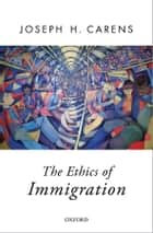 The Ethics of Immigration ebook by Joseph Carens