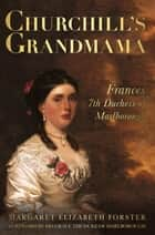 Churchill's Grandmama - Frances 7th Duchess of Marlborough ebook by Margaret Elizabeth Forster, John Spencer-Churchill
