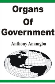 Organs of Government ebook by Anthony Anamgba