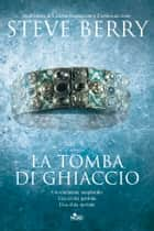 La tomba di ghiaccio - Un'avventura di Cotton Malone ebook by Steve Berry
