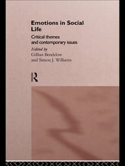 Emotions in Social Life - Critical Themes and Contemporary Issues ebook by Gillian Bendelow,Simon J Williams