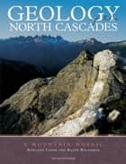 Geology of the North Cascades ebook by Rowland Tabor,Ralph Haugerud