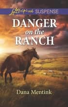 Danger on the Ranch ebook by Dana Mentink