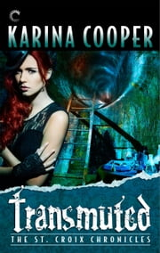Transmuted: Book Six of The St. Croix Chronicles ebook by Karina Cooper