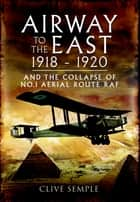 Airway to the East 1918-1920 ebook by Clive Semple