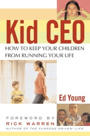 Kid CEO - How to Keep Your Children from Running Your Life ebook by Cliff McNeely,Ed Young,Rick Warren