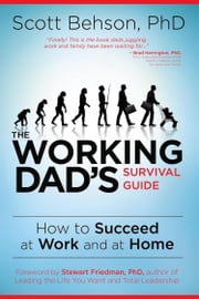 The Working Dad's Survival Guide - How to Succeed at Work and at Home ebook by Scott Behson