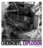 Chernobyl Explosion: How a Deadly Nuclear Accident Frightened the World ebook by Michael Burgan