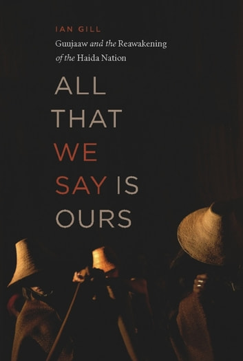 All That We Say Is Ours - Guujaaw and the Reawakening of the Haida Nation ebook by Ian Gill