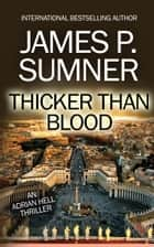 Thicker Than Blood: A Thriller eBook by James P. Sumner