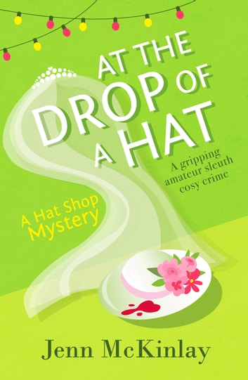 At the Drop of a Hat - A fun and gripping cozy mystery ebook by Jenn McKinlay