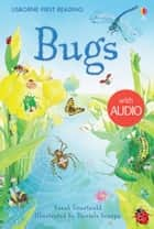 Bugs: Usborne First Reading: Level Three ebook by Sarah Courtauld, Daniel Scarpa