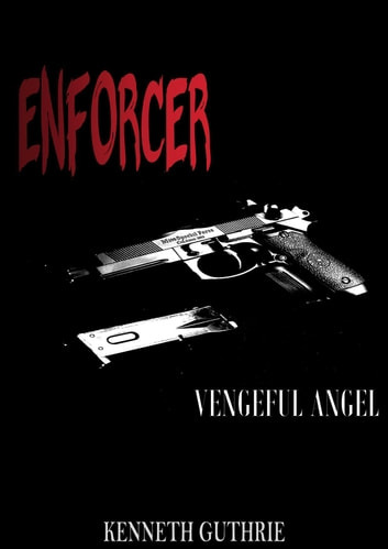 Enforcer: Vengeful Angel ebook by Kenneth Guthrie