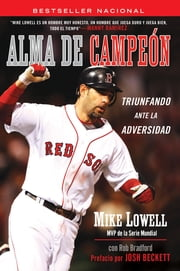 Alma de Campeon - Triunfando Ante la Adversidad ebook by Mike Lowell, Rob Bradford, Josh Beckett,...