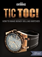 TIC TOC: How To Make Money Selling Watches ebook by Secret Entourage