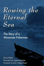 Rowing the Eternal Sea - The Story of a Minamata Fisherman ebook by Keibo Oiwa,Ogata Masato,Karen Colligan-Taylor
