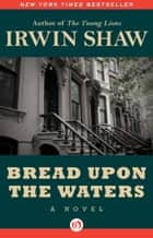 Bread Upon the Waters ebook by Irwin Shaw