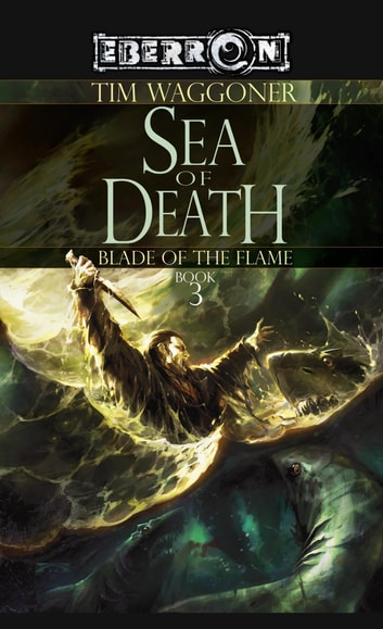 The Sea of Death - The Blade of the Flame, Book 3 ebook by Tim Waggoner