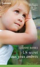 Un secret aux yeux ambrés - T2 - Bellagio & Co ebook by Leanne Banks