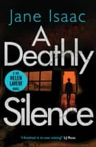 A Deathly Silence (The DCI Helen Lavery Thrillers Book 3) ebook by Jane Isaac