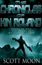 The Chronicles of Kin Roland - The Chronicles of Kin Roland ebook by Scott Moon