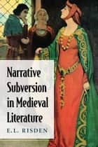 Narrative Subversion in Medieval Literature ebook by E.L. Risden