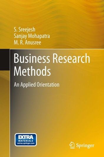 Business Research Methods - An Applied Orientation ebook by Sanjay Mohapatra,M  R Anusree,S Sreejesh