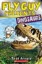 Fly Guy Presents: Dinosaurs (Scholastic Reader, Level 2) ebook by Tedd Arnold