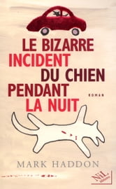 Le Bizarre incident du chien pendant la nuit ebook by Mark HADDON
