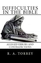 DIFFICULTIES IN THE BIBLE - Alleged Errors and Contradictions ebook by