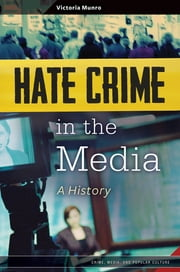 Hate Crime in the Media: A History ebook by Victoria Munro