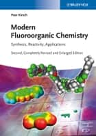Modern Fluoroorganic Chemistry - Synthesis, Reactivity, Applications ebook by Peer Kirsch