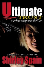 Ultimate Trust - a crime suspense thriller (Book 2 of 6 in the Jewels Trust Series) ebook by Shirley Spain