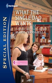 What the Single Dad Wants... ebook by Marie Ferrarella