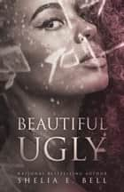 Beautiful Ugly ebook by Shelia E. Bell