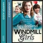 The Windmill Girls audiobook by Kay Brellend
