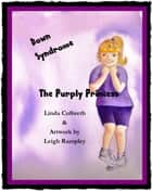 Down Syndrome: The Purply Princess eBook by Linda Culbreth