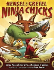 Hensel and Gretel: Ninja Chicks ebook by Corey Rosen Schwartz,Rebecca J. Gomez,Dan Santat