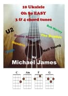 10 Ukulele Oh So EASY 3 & 4 chord tunes ebook by Michael James