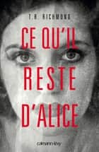 Ce qu'il reste d'Alice ebook by T.R. Richmond