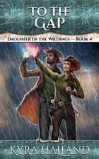 To the Gap - Daughter of the Wildings, #4 ebook by Kyra Halland